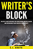 Writer's Block: The Top Ten Best Method's For Overcoming Writer's Block and Increasing Your Creative Productivity