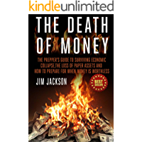 The Death Of Money: The Prepper's Guide To Surviving Economic Collapse, The Loss Of Paper Assets And How To Prepare When Money Is Worthless (Barter,Dollar, ... (SHTF Survival Book 2) (English Edition)