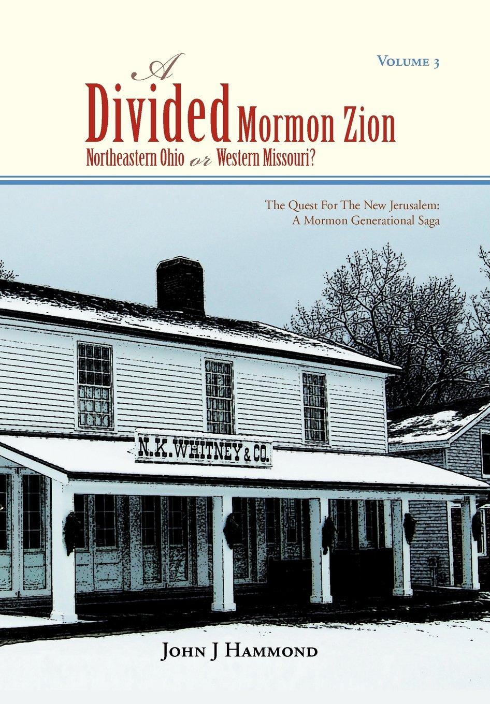 Read Online Volume III a Divided Mormon Zion: Northeastern Ohio or Western Missouri? pdf epub
