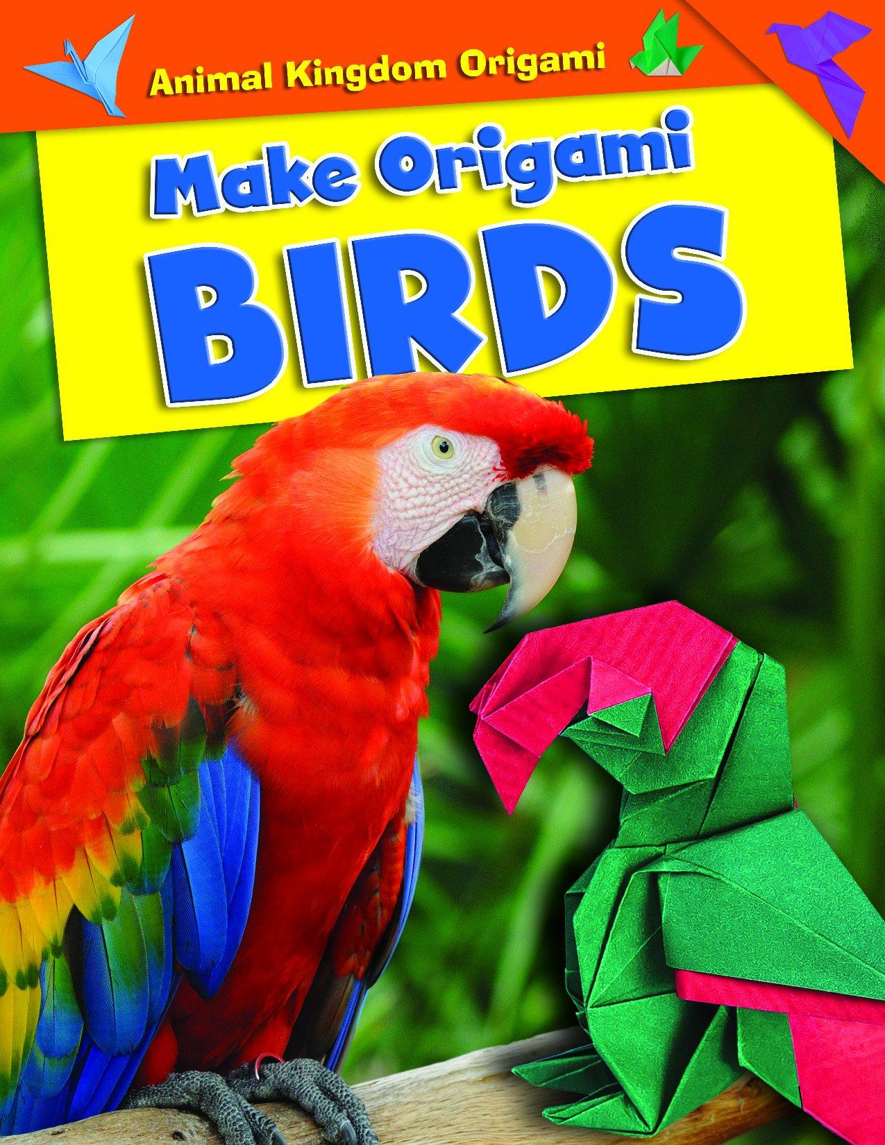 Make Origami Birds Animal Kingdom Ruth Owen Parrot Origamiorigami Macaw Parrotorigami Diagram 9781499433524 Books