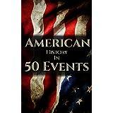 American History in 50 Events: (Battle of Yorktown, Spanish American War, Roaring Twenties, Railroad History, George Washingt
