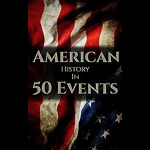 American History in 50 Events: (Battle of Yorktown, Spanish American War, Roaring Twenties, Railroad History, George…