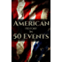 American History in 50 Events: (Battle of Yorktown, Spanish American War, Roaring Twenties, Railroad History, George Washington, Gilded Age) (History by Country Timeline Book 1)