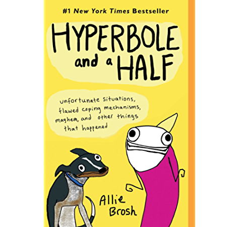 Hyperbole And A Half Unfortunate Situations Flawed Coping Mechanisms Mayhem And Other Things That Happened Ebook Brosh Allie Amazon Ca Kindle Store