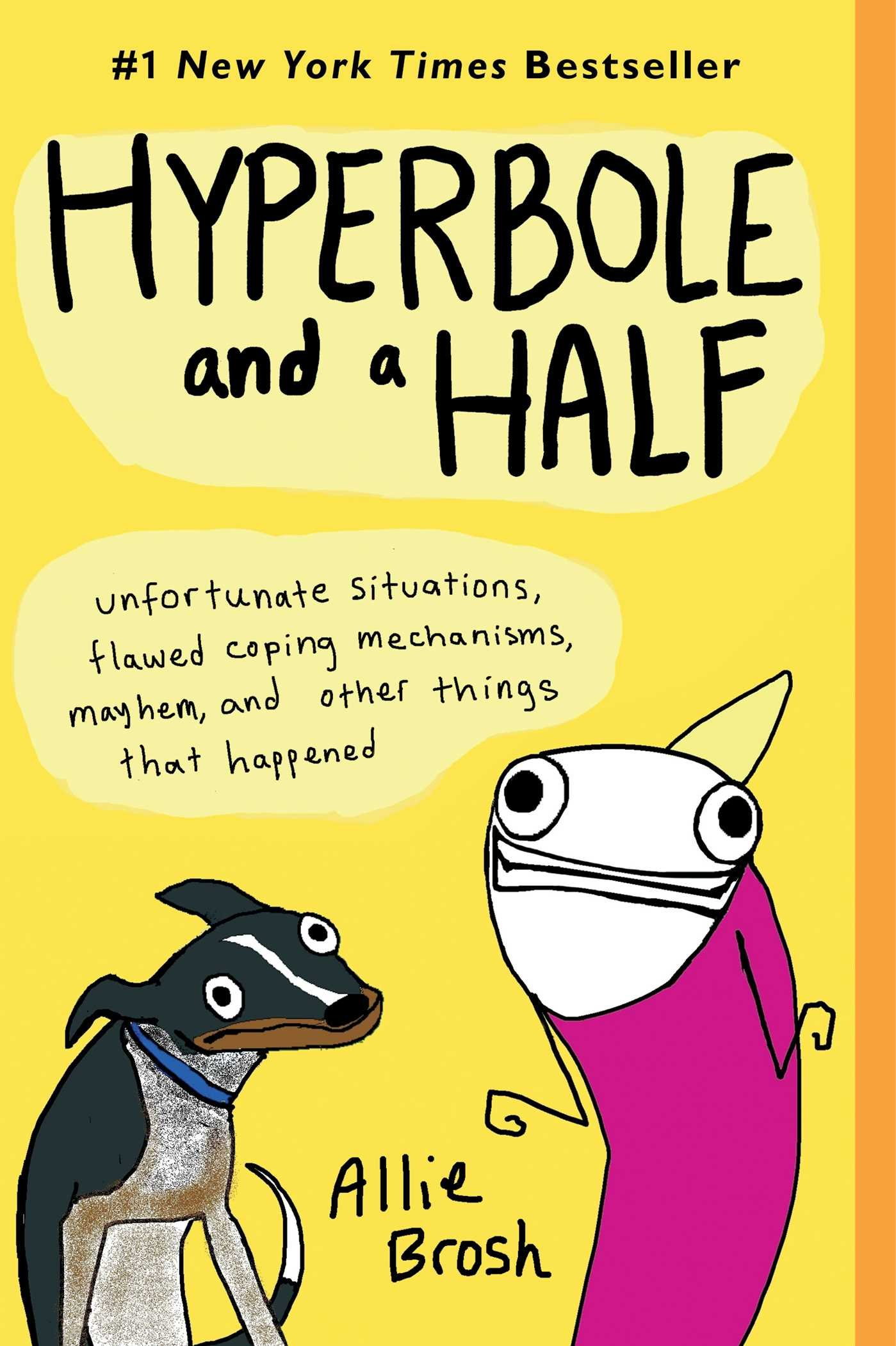 Hyperbole and a Half: Unfortunate Situations, Flawed Coping Mechanisms,  Mayhem, and Other Things That Happened: Allie Brosh: 8601401132530:  Amazon.com: Books