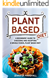 Plant Based Diet: A Beginners' Guide to Choosing and Adopting a Whole Foods, Plant Based Diet