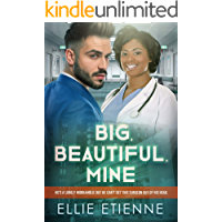 Big, Beautiful, Mine: BBW, BWWM, Billionaire, Doctor, Forbidden Romance (BWWM Romance Book 1)