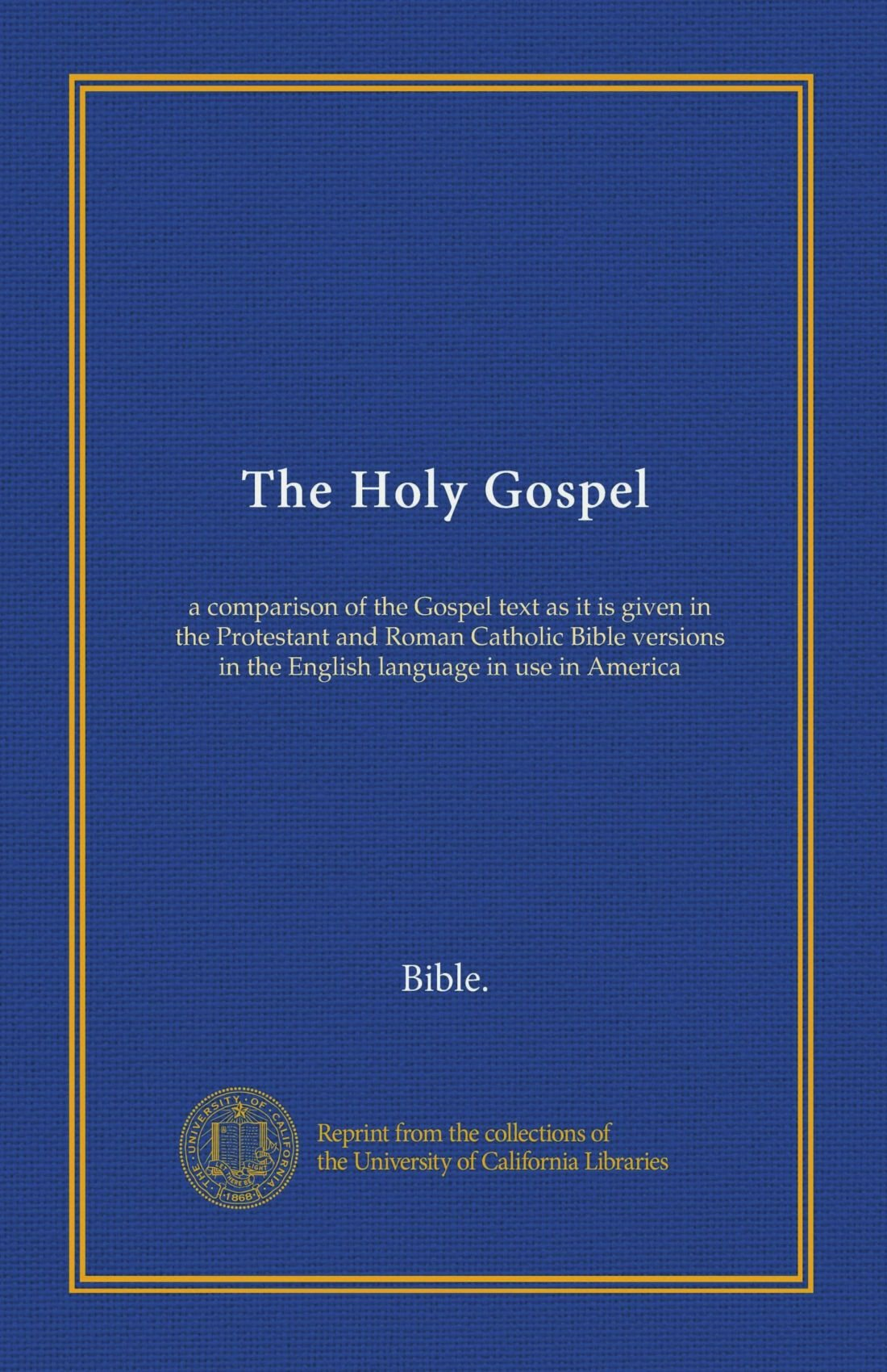 Download The Holy Gospel: a comparison of the Gospel text as it is given in the Protestant and Roman Catholic Bible versions in the English language in use in America ebook