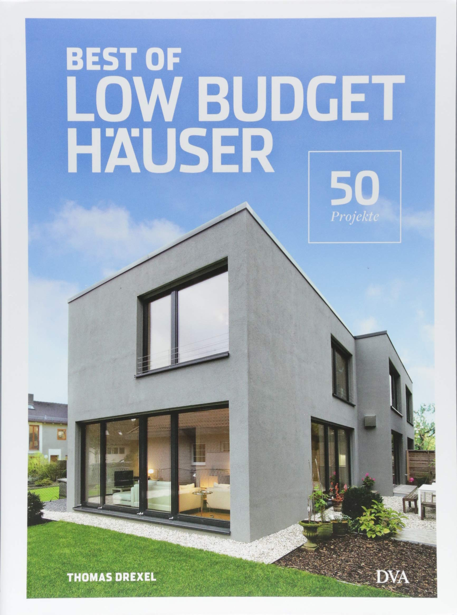Best of Low Budget Häuser: 50 Projekte Gebundenes Buch – 27. August 2018 Thomas Drexel Deutsche Verlags-Anstalt 3421040974 Heimwerken / Do it yourself