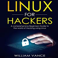 Linux for Hackers: A Comprehensive Beginners Guide to the World of Hacking Using Linux