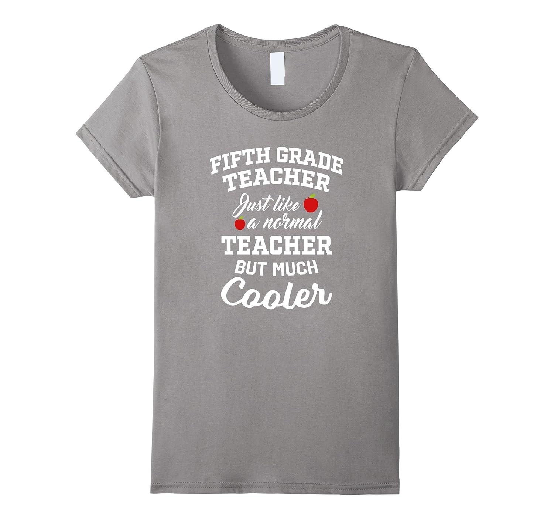 Fifth Grade Teacher But Much Cooler T-Shirt Teaching Humor