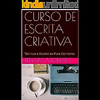 CURSO DE ESCRITA CRIATIVA: Técnicas e Exercícios Para Escritores (Cursos Renato Modesto Livro 2)