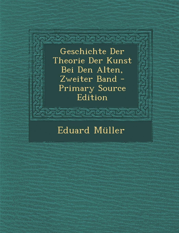 Download Geschichte Der Theorie Der Kunst Bei Den Alten, Zweiter Band - Primary Source Edition (German Edition) pdf