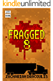 Fragged 8 (Fragged (A LitRPG Short Story Series))
