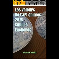 Les Valeurs de l'art chinois 2018 Culture Enchères (French Edition)
