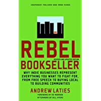 Rebel Bookseller: Why Indie Bookstores Represent Everything You Want to Fight for...