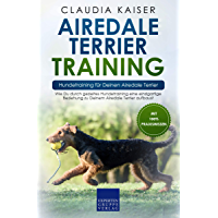 Airedale Terrier Training – Hundetraining für Deinen Airedale Terrier: Wie Du durch gezieltes Hundetraining eine…