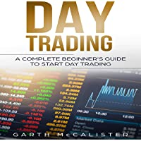 Day Trading: A Complete Beginner's Guide to Start Day Trading