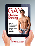 Gay Online Dating:  How To Meet, Attract And Date The Hottest Guys On The Internet