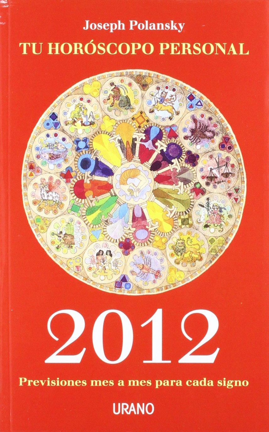 Tu horóscopo personal 2012 : previsiones mes a mes para cada signo (Productos especiales)