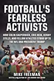 Football's Fearless Activists: How Colin Kaepernick, Eric Reid, Kenny Stills, and Fellow Athletes Stood Up to the NFL…