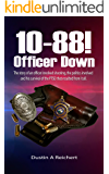 10-88! OFFICER DOWN: The story of an officer involved shooting, politics, and his survival of Post-Traumatic Stress Disorder