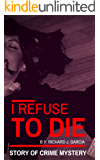 Mystery: Crime Mystery: I refuse to die (Thriller Suspense  Crime Murder psychology Fiction) (police procedurals Short story)