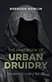 The Handbook of Urban Druidry: Modern Druidry for All