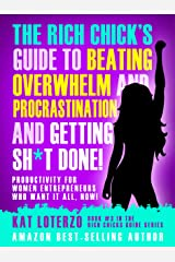 Rich Chick's Guide to Beating Overwhelm and Procrastination and Getting Sh*t DONE!: Productivity for Women Entrepreneurs Who Want It All, Now! (The Rich Chicks Guide Book 1) Kindle Edition
