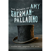 Women of Amy Sherman-Palladino: Gilmore Girls, Bunheads and Mrs. Maisel (The Women of.. Book 2) (English Edition)
