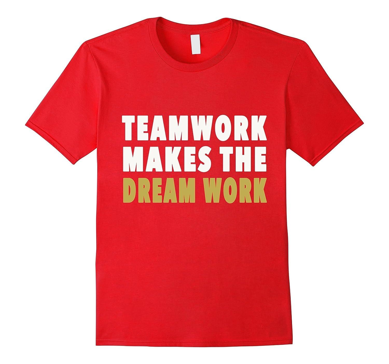 Teamwork makes the DREAM work - T-shirt - Goatstee
