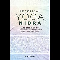 Practical Yoga Nidra: A 10-Step Method to Reduce Stress, Improve Sleep, and Restore Your Spirit (English Edition)