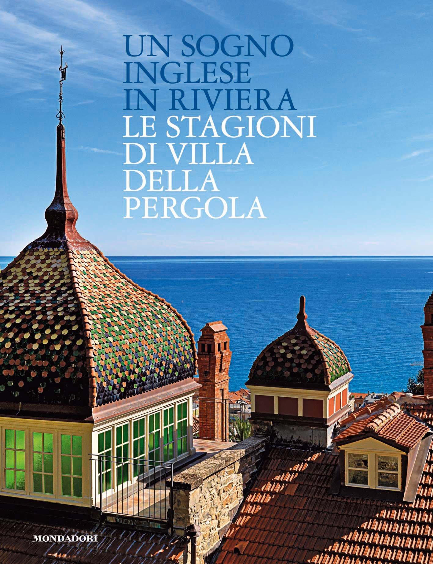 Un sogno inglese in riviera. Le stagioni di Villa della Pergola ...