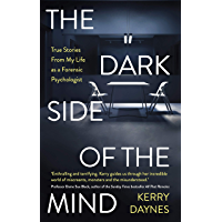 The Dark Side of the Mind: True Stories from My Life as a Forensic Psychologist (English Edition)