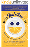 Make Nutrition Fun: End Food Fights and Find Family Peace in Just 30 Days