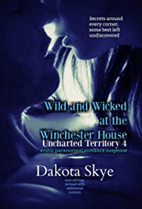 Wild and Wicked at the Winchester House: Uncharted Territory Book 4