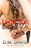 Until You Say I Do: Book 3 in the Until You Series
