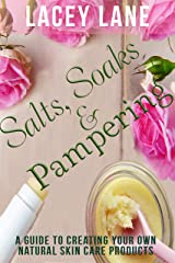 Salts, Soaks & Pampering: A Guide to Creating your own Natural Skin Care Products Kindle Edition