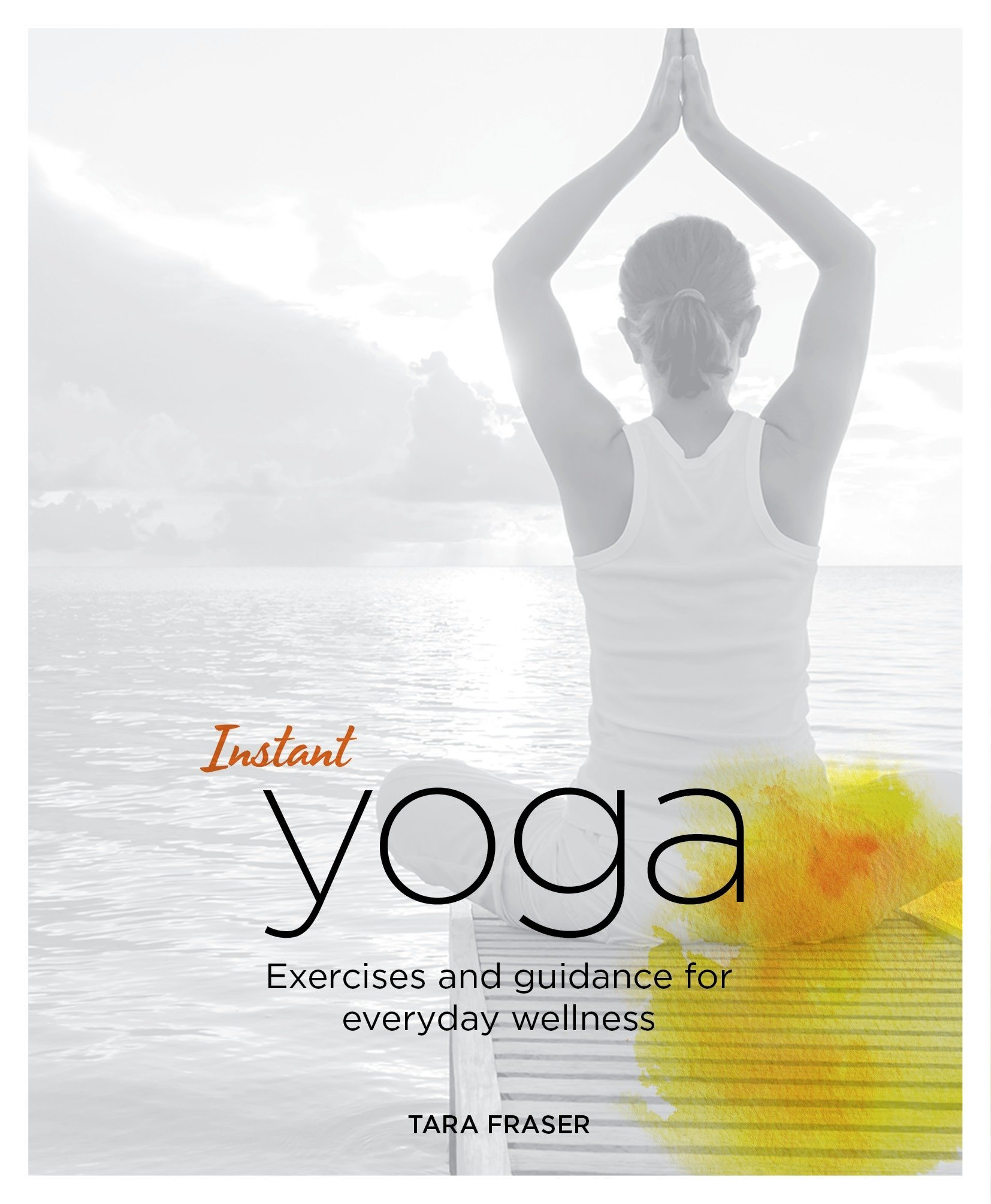 Instant Yoga: Exercises and Guidance for Everyday Wellness ...