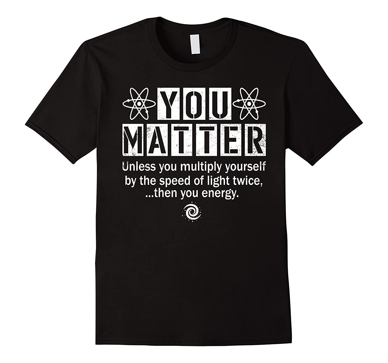 You Matter Then You Energy T-Shirt Sarcasm Quote-TH