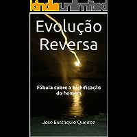 Evolução Reversa: Fábula sobre a bichificação do homem