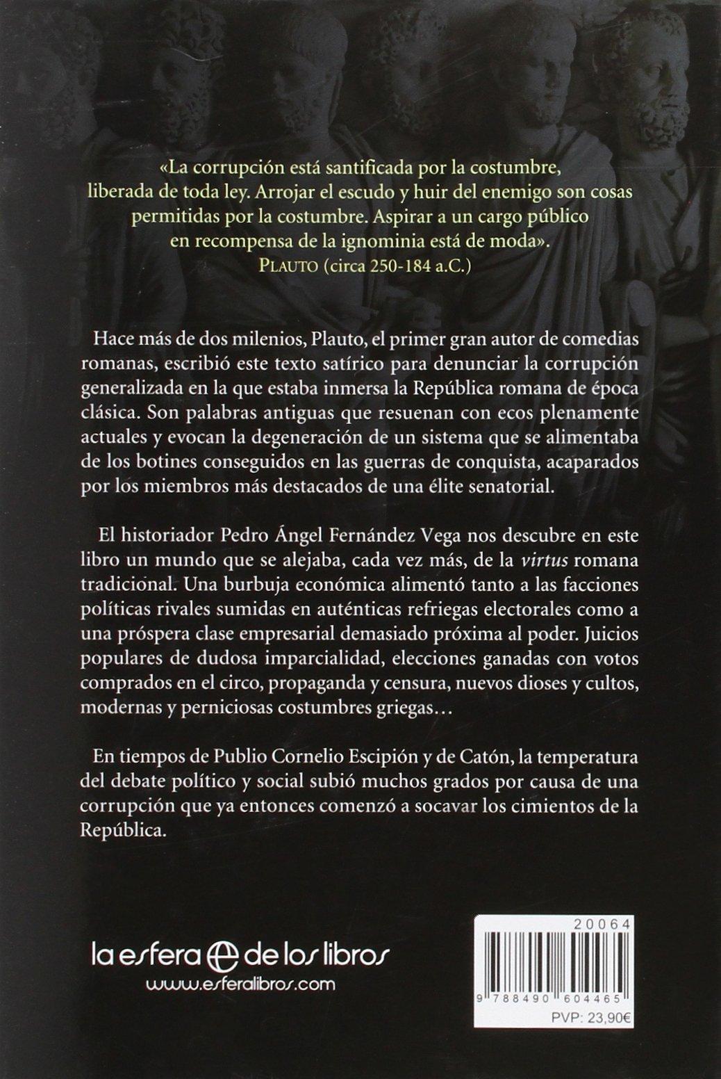 Corrvpta Roma : los que roban a un particular pasan la vida entre esposas y grilletes : los que roban al estado, entre oro y púrpura: Pedro Ángel Fernández ...