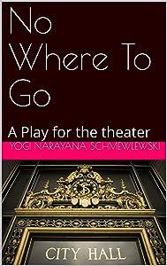 No Where To Go: A Play for the theater (Spiritual Yoga Book 1)