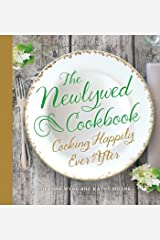 The Newlywed Cookbook: Cooking Happily Ever After Kindle Edition