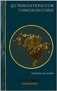Les tribulations d'un chinois en Chine: Edition illustrée (Voyages extraordinaires t. 20) (French Edition)