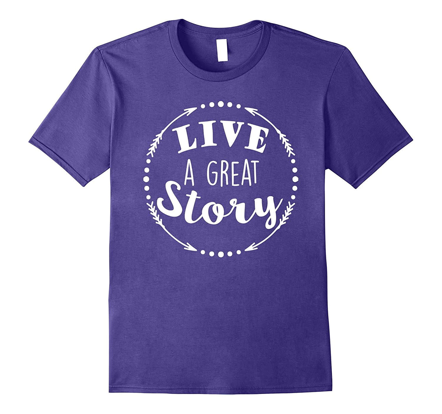 Live A Great Story Inspirational Positive Gift T-Shirt-FL