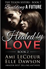 Building a Future: Healed by LOVE - Book 2 - Maria (The Tilson Sisters 7) Kindle Edition