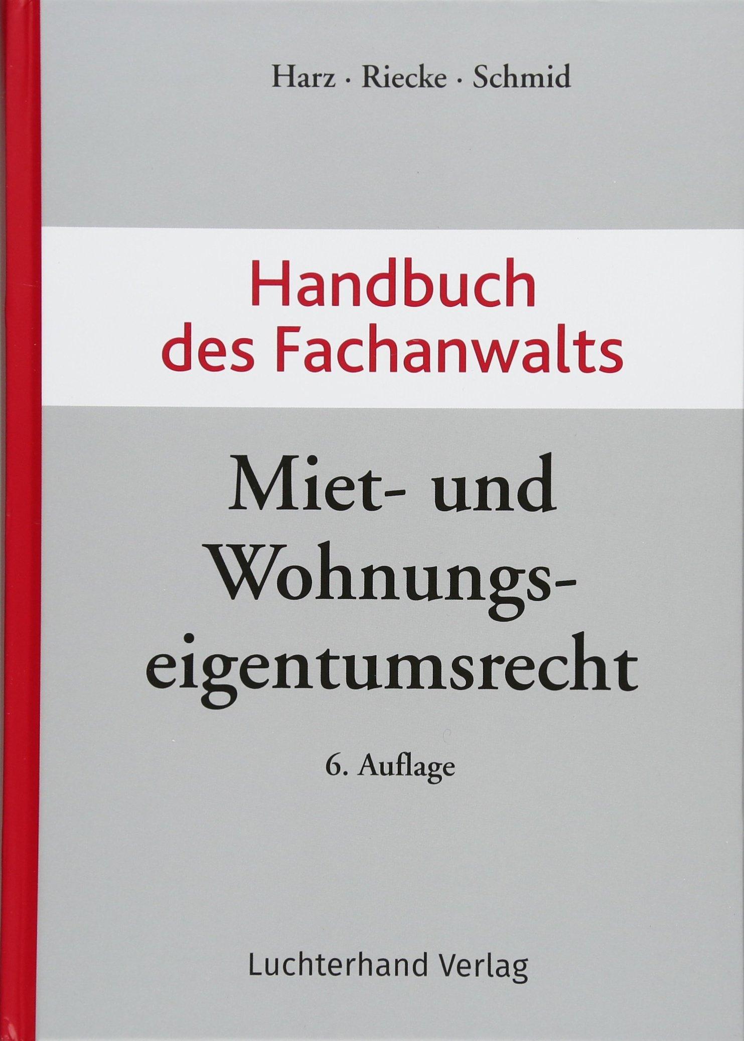Handbuch des Fachanwalts Miet- und Wohnungseigentumsrecht Gebundenes Buch – 1. Dezember 2017 Annegret Harz Olaf Riecke Michael J. Schmid Hermann Luchterhand Verlag
