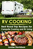RV Cooking: Best Road Trip Recipes for RV Living and Campsite Cooking