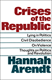 Crises of the Republic: Lying in Politics, Civil Disobedience, On Violence, Thoughts on Politics and Revolution